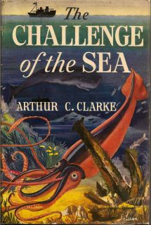 The Challenge of the Sea. ARTHUR C. CLARKE.