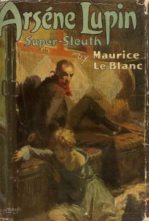 Arsene Lupin Super-Sleuth. MAURICE LE BLANC.