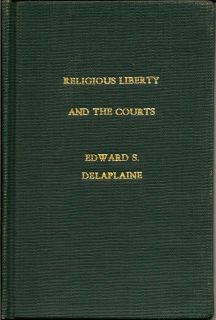 Religious Liberty and the Courts. EDWARD S. DELAPLAINE