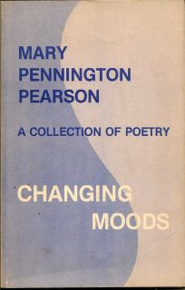 A Collection of Poetry - Changing Moods. MARY PENNINGTON PEARSON.