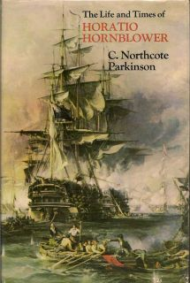 The Life and Times of Horatio Hornblower. C. NORTHCOTE PARKINSON