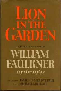 Lion In The Garden Interviews With William Faulkner 1926-1962. WILLIAM FAULKNER.