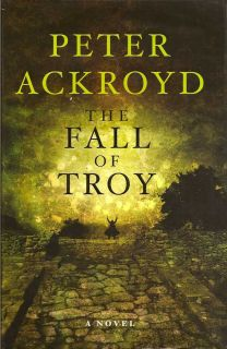 The Fall of Troy. PETER ACKROYD