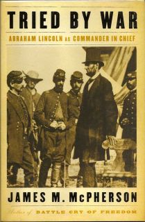Tried By War. Abraham Lincoln as Commander in Chief. JAMES M. McPHERSON.