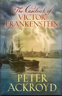 The Casebook Of Victor Frankenstein. PETER ACKROYD