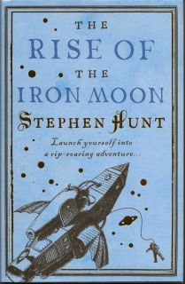 The Rise of the Iron Moon. STEPHEN HUNT