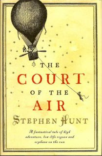 The Court Of The Air. STEPHEN HUNT.