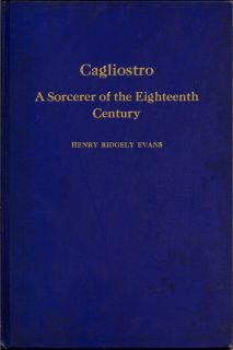 Cagliostro A Sorcerer of the Eighteenth Century. HENRY RIDGELY EVANS.