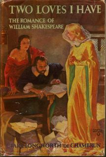 Two Loves I Have. The Romance of William Shakespeare. CLARA LONGWORTH DE CHAMBRUN.