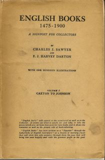 English Books 1475-1900 A Signpost For Collectors. CHARLES J. SAWYER, F. J. HARVEY, AND DARTON.