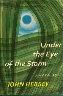 Under the Eye of the Storm. JOHN HERSEY