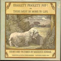 Higglety Pigglety Pop! or There Must Be More To Life. MAURICE SENDAK.