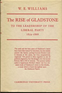 The Rise of Gladstone to the Leadership of the Liberal Party 1859-1868. W. E. WILLIAMS