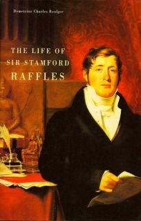 The Life of Sir Stamford Raffles. DEMETRIUS CHARLES BOULGER.