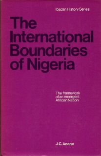 The Internationla Boundaries of Nigeria. J. C. ANENE