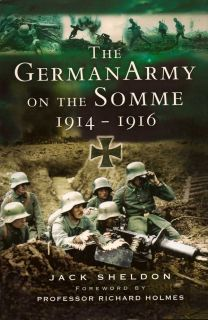 The German Army on the Somme 1914-1916. JACK SHELDON