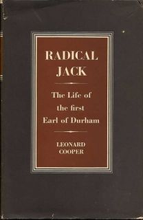 Radical Jack The Life of the first Earl of Durham. LEONARD COOPER