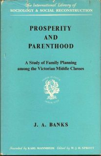 Prosperity and Parenthood. A Study of Family Planning Among the Victorian Middle Classes. J. A....