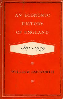 An Economic History of England 1870-1939. WILLIAM ASHWORTH