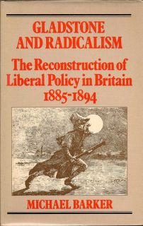 Gladstone and Radicalism. The Reconstruction of Liberal Policy in Britain 1885-1894. MICHAEL BARKER