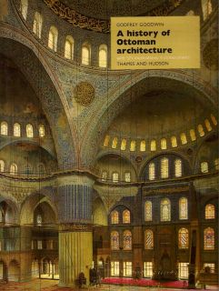 A History of Ottoman Architecture. GODFREY GOODWIN
