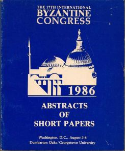 The 17th International Byzantine Congress 1986: Abstracts Of Short Papers