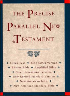 The Precise Parallel New Testament: Greek Text, King James Version, Rheims New Testament,...