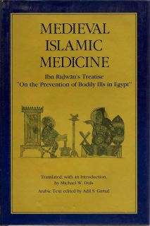 "Medieval Islamic Medicine: Ibn Ridwan's Treatise ""On the Prevention of Bodily Illis In Egypt"""