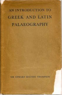 An Introduction To Greek And Latin Palaeography. SIR EDWARD MAUNDE THOMPSON