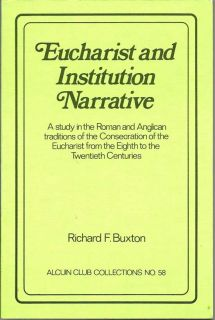 Eucharist And Institution Narrative: A Study in the Roman and Anglican Traditions of the...