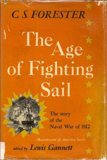 The Age of Fighting Sail. C. S. FORESTER