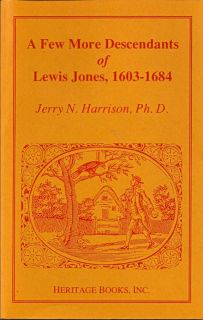 A Few More Descendants of Lewis Jones, 1603-1684. JERRY N. HARRISON
