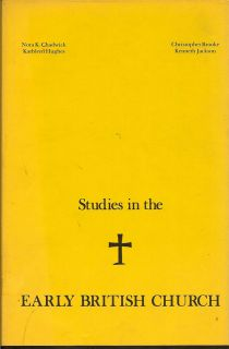 Studies In the Earlyh British Church. NORA K. CHADWICK, KENNETH, CHRISTOPHER AND JACKSON, BROOKE,...