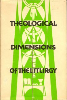 Theological Dimensions Of The Liturgy: A General Treatise On The Theology Of The Liturgy. CYPRIAN...