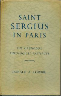 Saint Sergius In Paris: The Orthodox Theological Institute. DONALD A. LOWRIE