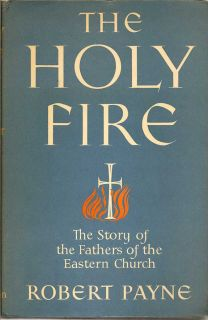 The Holy Fire: The Story Of The Fathers Of The Eastern Church. ROBERT PAYNE