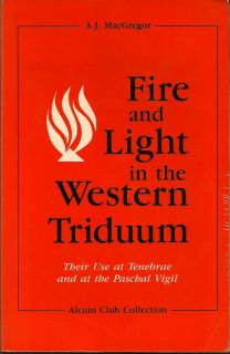 Fire And Light In The Western Triduum. Their Use At Tenebrae And At The Paschal Vigil. A. J....