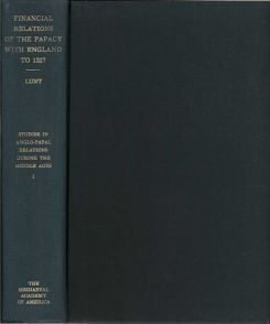 Financial Relations Of The Papacy With England to 1327 and Financial Relations Of The Papacy With...