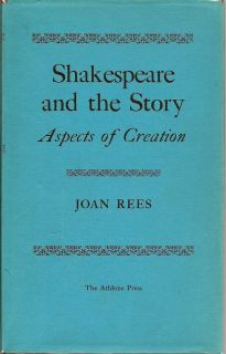 Shakespeare And The Story. Aspects Of Creation. JOAN REES.