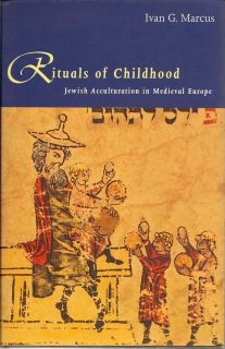Rituals Of Childhood. Jewish Acculturation In Medieval Europe. IVAN G. MARCUS