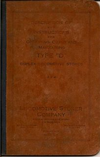 "Description Of And Instructions For Operating, Oiling And Maintaining TYPE ""D"" Duplex Locomotive Stoker"