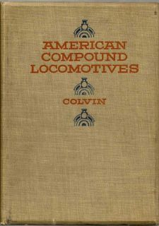 American Compound Locomotives: A Practical Explanation Of The Construction, Operation And Care Of The Compound Locomotives In Use On American Railroads. FRED H. COLVIN.