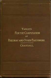 Tables For The Computation Of Railway And Other Earthworks. C. L. CRANDALL.