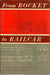 From Rocket To Railcar. An Outline of Rail Development Since 1804. L. E. SNELLGROVE