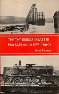 The Tay Bridge Disaster, New Light On The 1879 Tragedy. JOHN THOMAS
