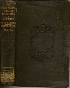 The Steam Engine Explained And Illustrated; With An Account Of Its Invention And Progressive Improvement, And Its Application To Navigation And Railways; Including Also A Memoir Of Watt. DIONYSIUS LARDNER.