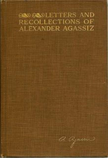 Letters And Recollections Of Alexander Agassiz. G. R. AGASSIZ