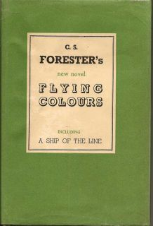Flying Colours, Including A Ship Of The Line. C. S. FORESTER.