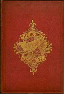 The Book Of Were-Wolves; Being An Account Of A Terrible Superstition. SABINE BARING-GOULD.