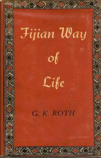 Fijian Way Of Life. G. K. ROTH